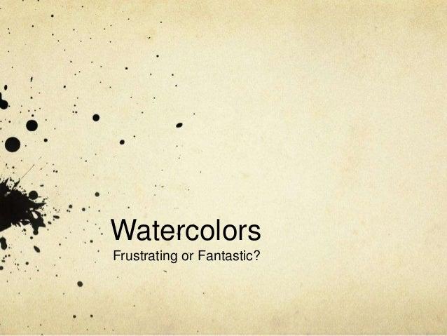 Watercolors Frustrating or Fantastic?
