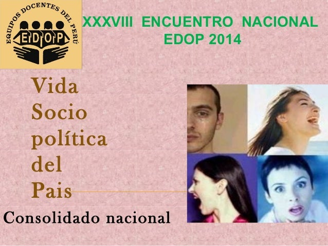 XXXVIII ENCUENTRO NACIONAL EDOP 2014  Vida Socio política del Pais Consolidado nacional