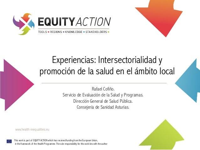 Experiencias: Intersectorialidad y promoción de la salud en el ámbito local Rafael Cofiño. Servicio de Evaluación de la Sa...