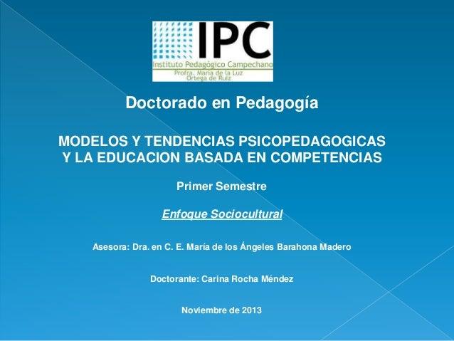 Doctorado en Pedagogía MODELOS Y TENDENCIAS PSICOPEDAGOGICAS Y LA EDUCACION BASADA EN COMPETENCIAS Primer Semestre Enfoque...