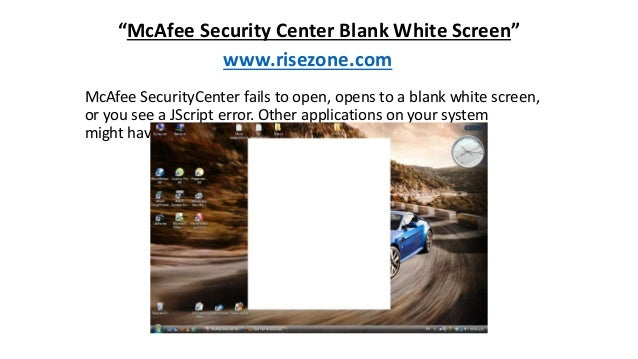 """""""McAfee Security Center Blank White Screen"""" www.risezone.com McAfee SecurityCenter fails to open, opens to a blank white s..."""