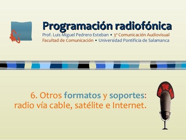 Programación radiofónica Prof. Luis Miguel Pedrero Esteban • 3º Comunicación Audiovisual Facultad de Comunicación • Univer...