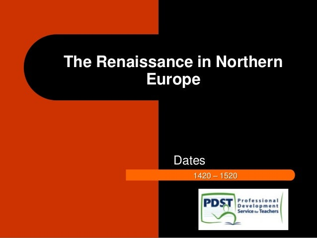 The Renaissance in Northern Europe Dates 1420 – 1520