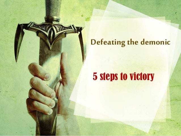 Defeating the demonic 5 steps to victory