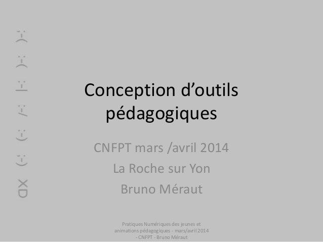 Conception d'outils pédagogiques CNFPT mars /avril 2014 La Roche sur Yon Bruno Méraut Pratiques Numériques des jeunes et a...