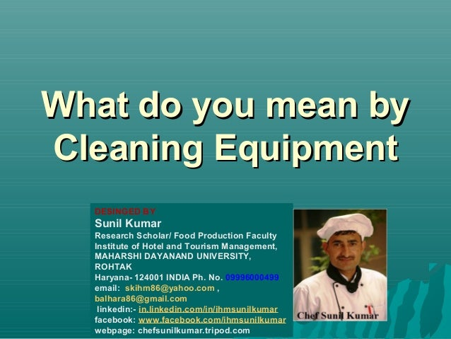 What do you mean byWhat do you mean by Cleaning EquipmentCleaning Equipment DESINGED BY Sunil Kumar Research Scholar/ Food...