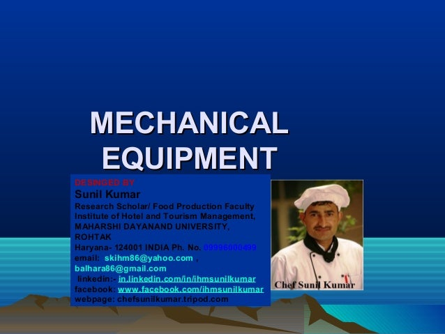 MECHANICALMECHANICAL EQUIPMENTEQUIPMENT DESINGED BY Sunil Kumar Research Scholar/ Food Production Faculty Institute of Hot...