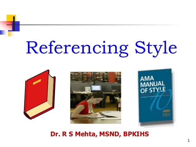 1 Referencing Style Dr. R S Mehta, MSND, BPKIHS