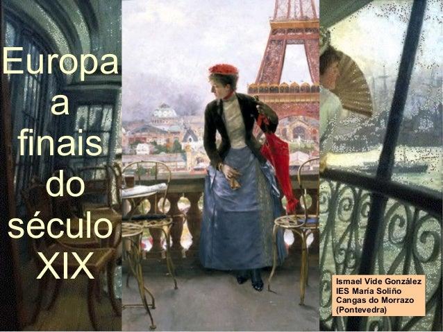 Europa a finais do século XIX Ismael Vide González IES María Soliño Cangas do Morrazo (Pontevedra)