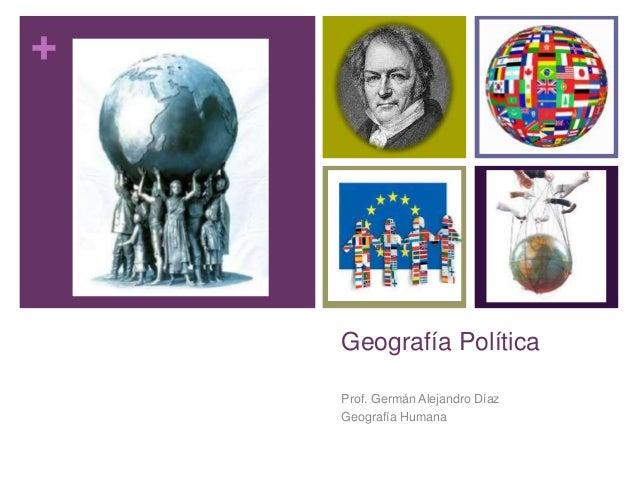 + Geografía Política Prof. Germán Alejandro Díaz Geografía Humana