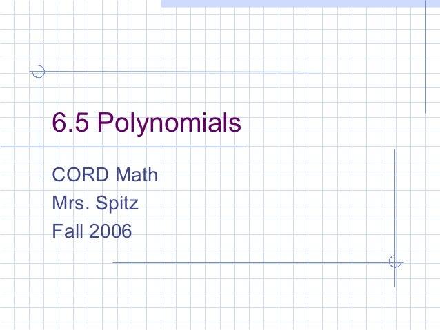 6.5 Polynomials CORD Math Mrs. Spitz Fall 2006