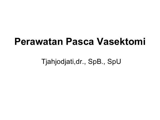 Perawatan Pasca Vasektomi Tjahjodjati,dr., SpB., SpU