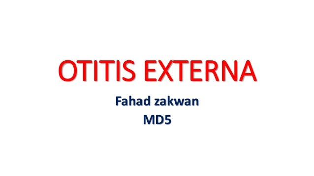OTITIS EXTERNA Fahad zakwan MD5