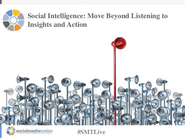 Social Intelligence: Move Beyond Listening to Insights and Action #SMTLive