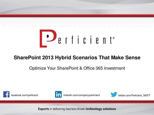 facebook.com/perficient twitter.com/Perficient_MSFTlinkedin.com/company/perficient SharePoint 2013 Hybrid Scenarios That M...