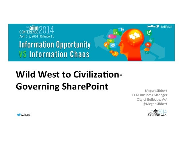 #AIIM14  #AIIM14   #AIIM14   Wild  West  to  Civiliza.on-‐   Governing  SharePoint   Megan  Sibbert ...