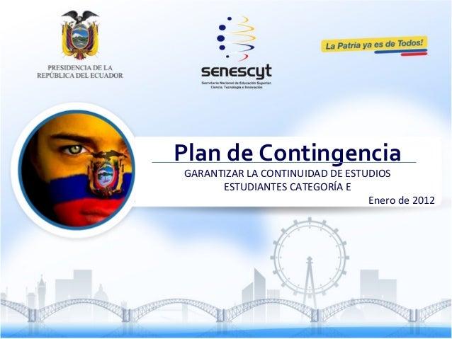 Enero 2012 PLAN DE CONTINGENCIA PARA ESTUDIANTES DE UNIVERSIDADES CATEGORÍA E Enero 2012…→ Plan de Contingencia GARANTIZAR...