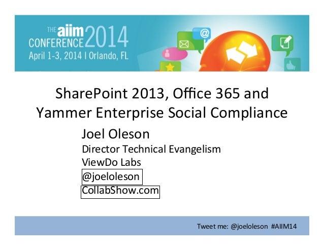 Tweet  me:  @joeloleson    #AIIM14   SharePoint  2013,  Office  36...