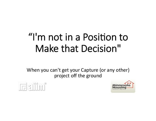 """""""I'm not in a Posi-on to  Make that Decision""""    When  you  can't  get  your  Capture  (or  any  ..."""