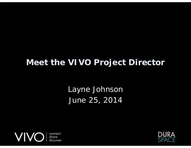 Meet the VIVO Project Director Layne Johnson June 25, 2014