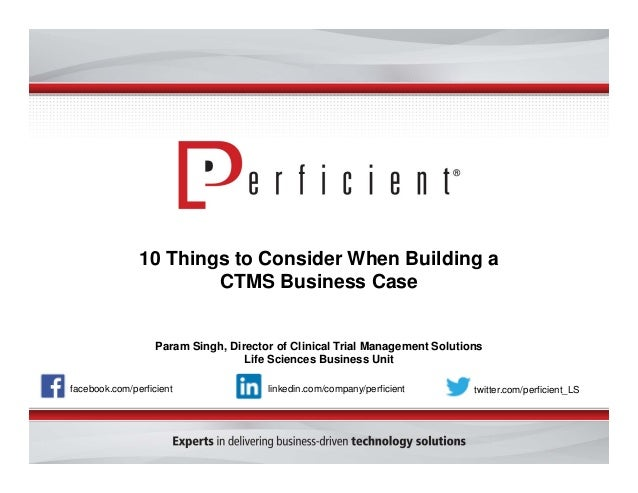 10 Things to Consider When Building a CTMS Business Case Param Singh, Director of Clinical Trial Management Solutions Life...