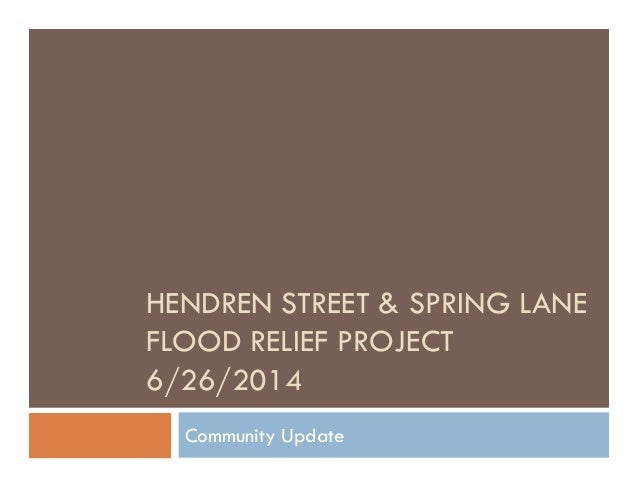 HENDREN STREET & SPRING LANE FLOOD RELIEF PROJECT 6/26/2014 Community Update