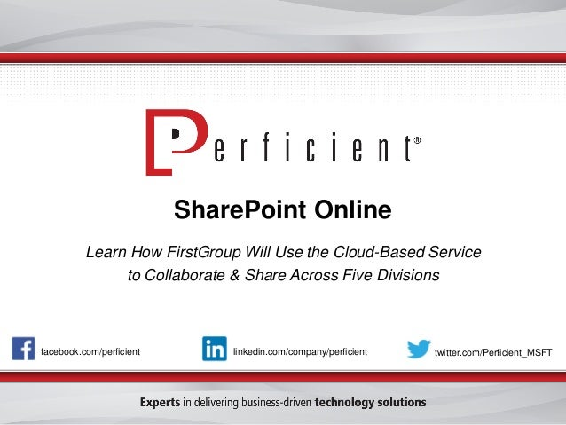 facebook.com/perficient twitter.com/Perficient_MSFTlinkedin.com/company/perficient SharePoint Online Learn How FirstGroup ...