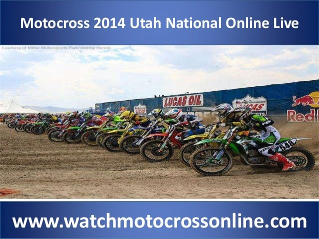Motocross 2014 Utah National Online Live www.watchmotocrossonline.com