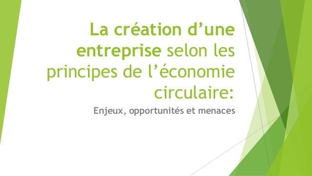 La création d'une  entreprise selon les  principes de l'économie  circulaire:  Enjeux, opportunités et menaces