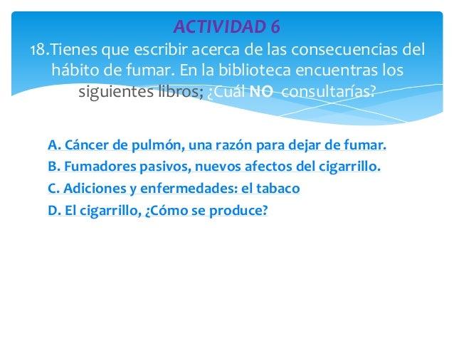A. Cáncer de pulmón, una razón para dejar de fumar.  B. Fumadores pasivos, nuevos afectos del cigarrillo.  C. Adiciones y ...