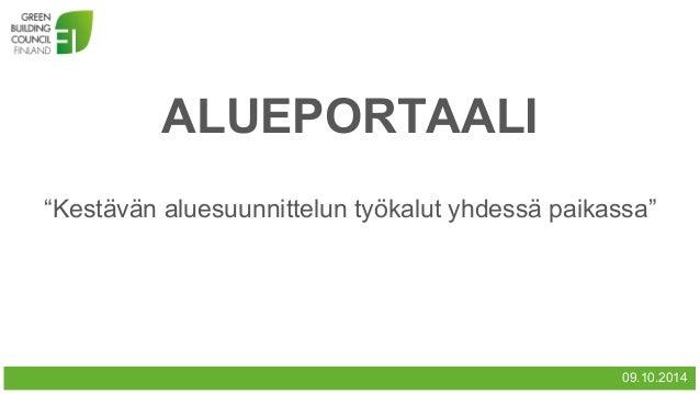 """ALUEPORTAALI 09.10.2014 """"Kestävän aluesuunnittelun työkalut yhdessä paikassa"""""""