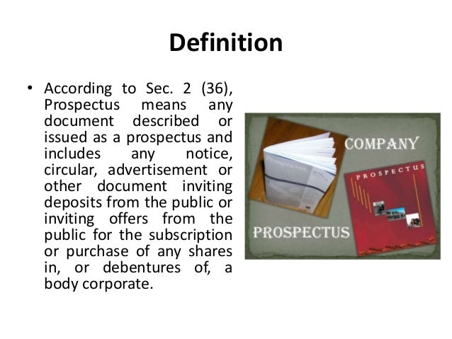 a description of prospectus Meaning and definition of prospectus and the various contents of a prospectus after the receipt of certificate of incorporation, if the promoters of a public limited company wishes to issue shares to the public, he will issue a document called prospectus it is an invitation to the public to.