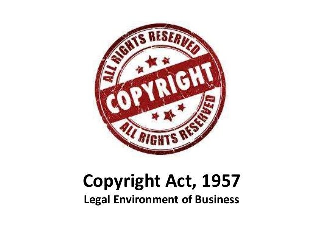 Copyright Act, 1957  Legal Environment of Business