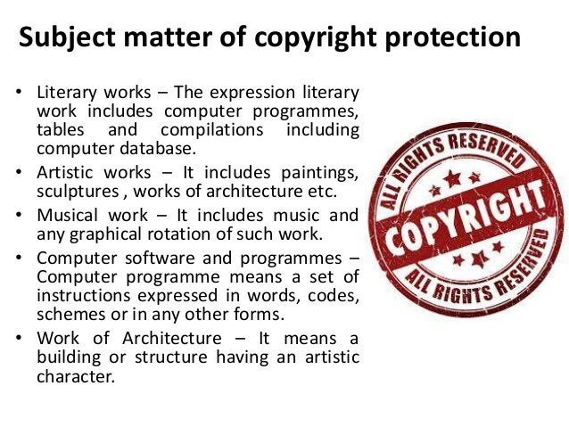 Subject matter of copyright protection  • Literary works – The expression literary  work includes computer programmes,  ta...