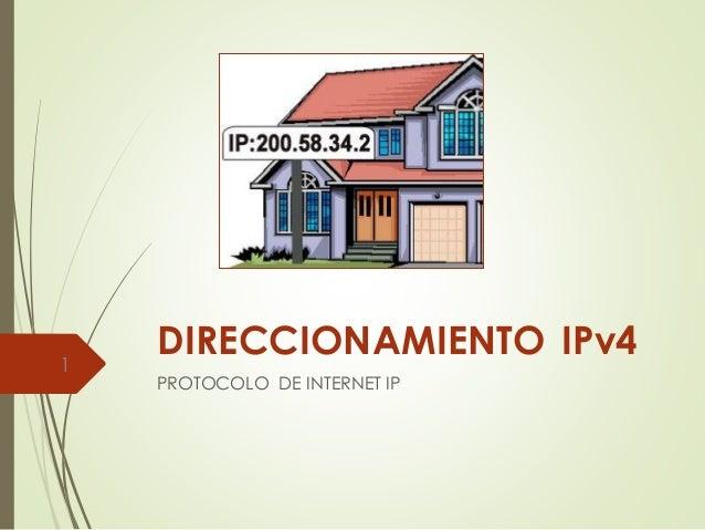 DIRECCIONAMIENTO IPv4 PROTOCOLO DE INTERNET IP 1