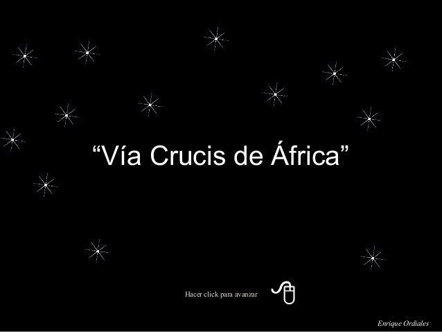 """Hacer click para avanzar """"Vía Crucis de África"""" Enrique Ordiales"""