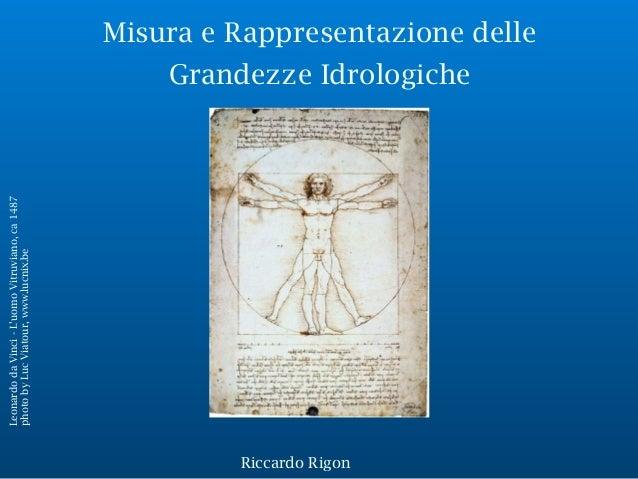 Misura e Rappresentazione delle Grandezze Idrologiche LeonardodaVinci-L'uomoVitruviano,ca1487 photobyLucViatour,www.lucnix...