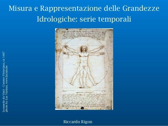 Misura e Rappresentazione delle Grandezze Idrologiche: serie temporali LeonardodaVinci-L'uomoVitruviano,ca1487 photobyLucV...