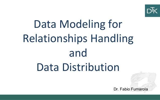 Data Modeling for Relationships Handling and Data Distribution Dr. Fabio Fumarola