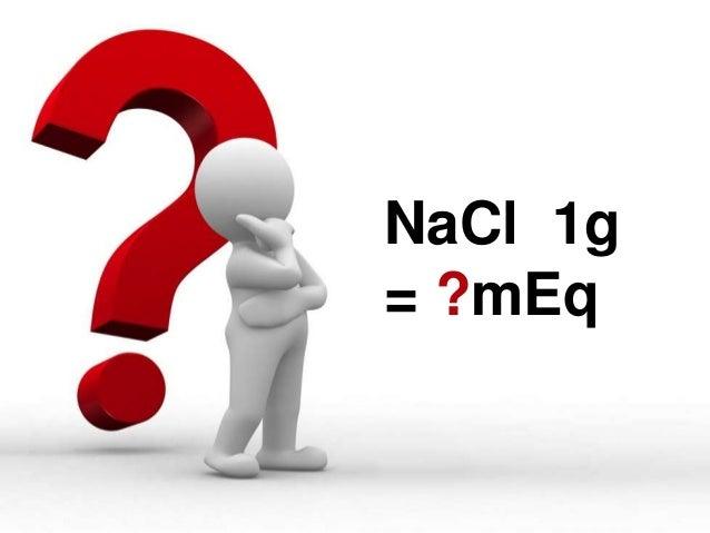 1 NaCl 1g = ?mEq