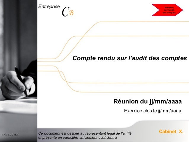 Entreprise CB Cabinet X. © CNCC 2012 Compte rendu sur l'audit des comptes Réunion du jj/mm/aaaa Exercice clos le jj/mm/aaa...