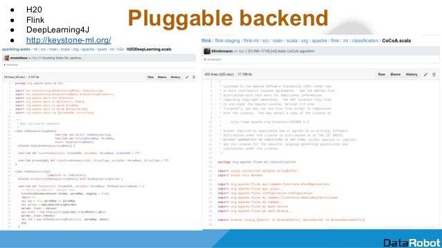 Pluggable backend ● H20 ● Flink ● DeepLearning4J ● http://keystone-ml.org/ ● etc.