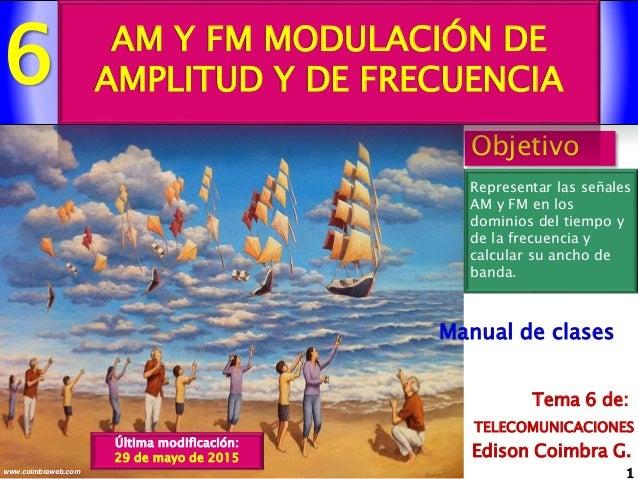 6 1www.coimbraweb.com Edison Coimbra G. TELECOMUNICACIONES Tema 6 de: Manual de clases Objetivo Representar las señales AM...