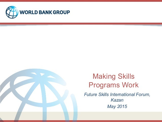 Making Skills Programs Work Future Skills International Forum, Kazan May 2015