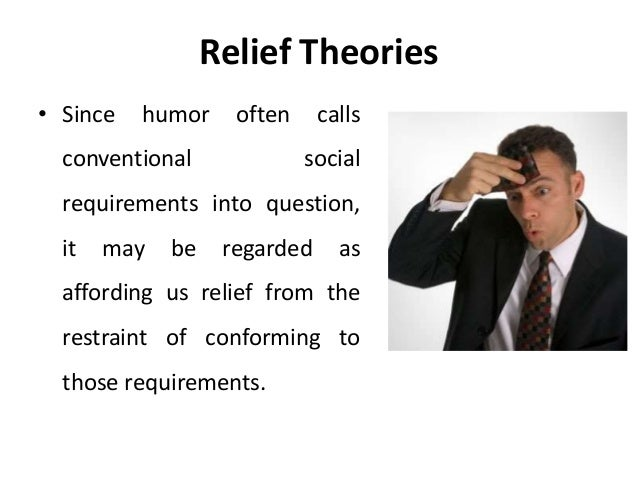 humor theories There are 3 main theories used to explain the functions of humor: (1) the relief theory, (2) the inc.