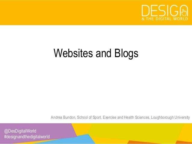 @DesDigitalWorld #designandthedigitalworld Websites and Blogs Andrea Bundon, School of Sport, Exercise and Health Sciences...