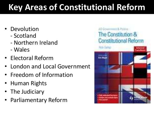 the reform of the british constitution 2018-7-17  the british constitution would develop on the basis  social reform and home rule for  the constitution of the united kingdom is uncodified and consists.
