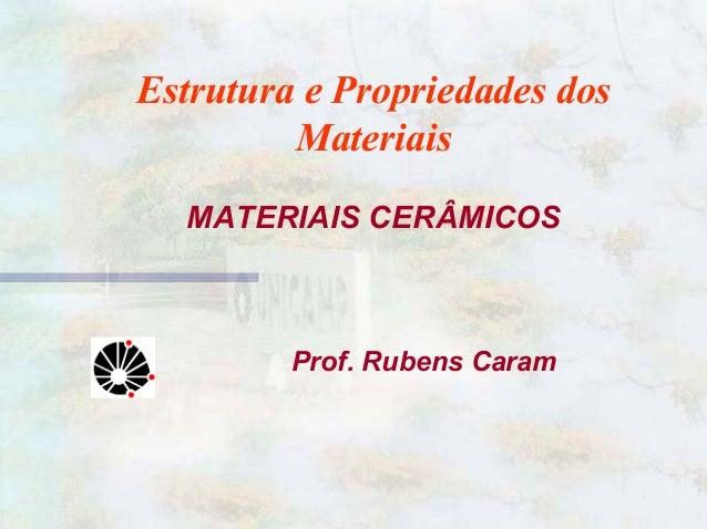 1 Estrutura e Propriedades dos Materiais MATERIAIS CERÂMICOS Prof. Rubens Caram