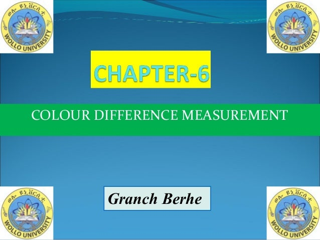 COLOUR DIFFERENCE MEASUREMENT Granch Berhe