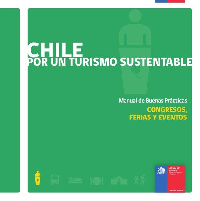 CHILECHILECHILEPOR UN TURISMO SUSTENTABLE Manual de Buenas Prácticas CONGRESOS, FERIAS Y EVENTOS CHILEPORUNTURISMOSUSTENTA...